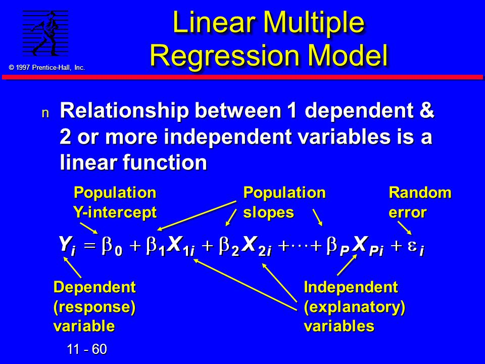11 - 60 © 1997 Prentice-Hall, Inc. Linear Multiple Regression Model n Relationship between 1 dependent & 2 or more independent variables is a linear f