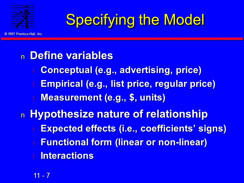 11 - 7 © 1997 Prentice-Hall, Inc. Specifying the Model n Define variables l Conceptual (e.g., advertising, price) l Empirical (e.g., list price, regul