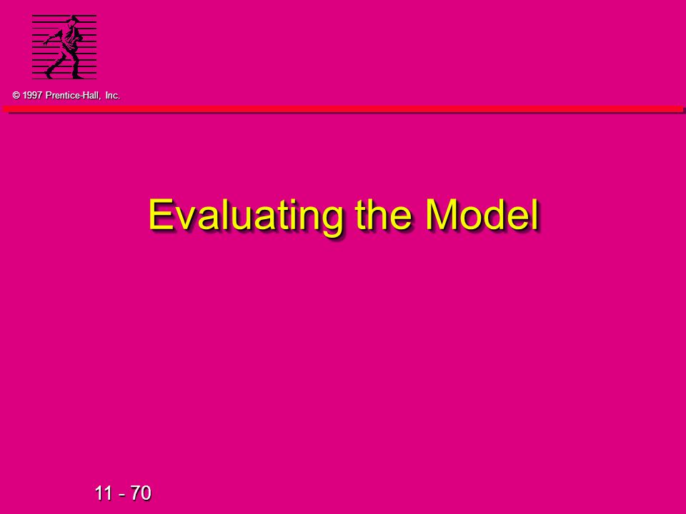 11 - 70 © 1997 Prentice-Hall, Inc. Evaluating the Model