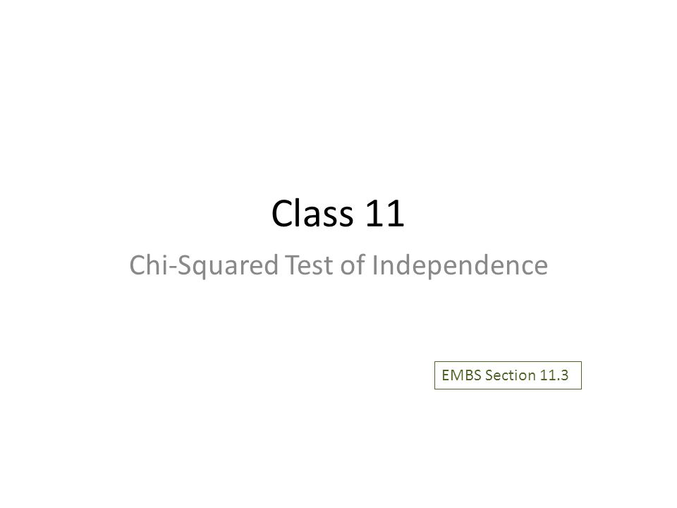 Class 11 Chi-Squared Test of Independence EMBS Section 11.3