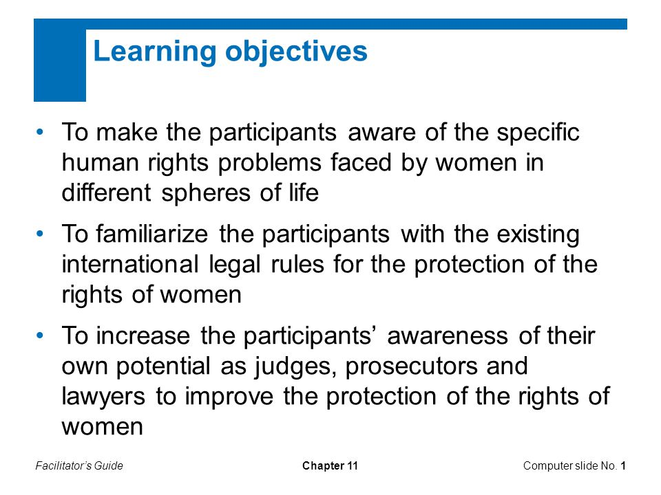 Chapter 11 Learning objectives To make the participants aware of the specific human rights problems faced by women in different spheres of life To fam