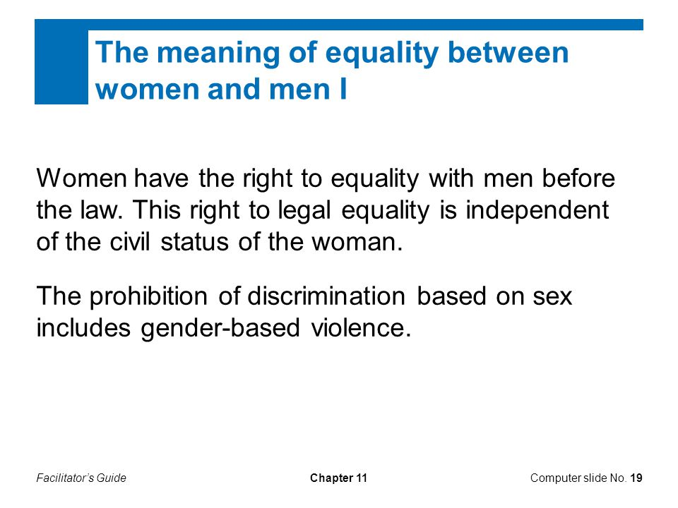 Facilitator's GuideChapter 11 The meaning of equality between women and men I Women have the right to equality with men before the law. This right to