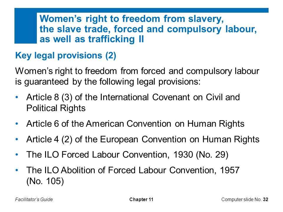 Facilitator's GuideChapter 11 Key legal provisions (2) Women's right to freedom from forced and compulsory labour is guaranteed by the following legal