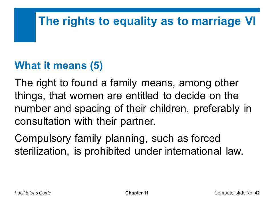 Facilitator's GuideChapter 11 What it means (5) The right to found a family means, among other things, that women are entitled to decide on the number