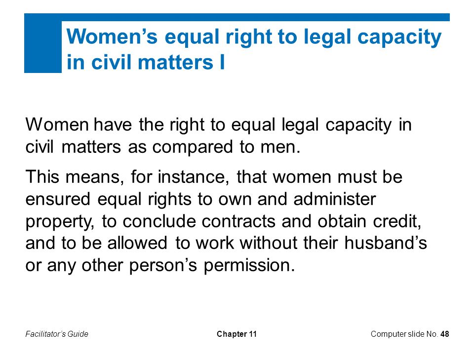 Facilitator's GuideChapter 11 Women's equal right to legal capacity in civil matters I Women have the right to equal legal capacity in civil matters a