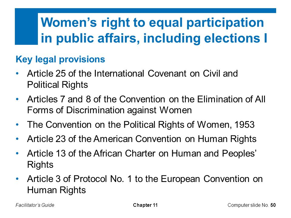 Facilitator's GuideChapter 11 Women's right to equal participation in public affairs, including elections I Key legal provisions Article 25 of the Int