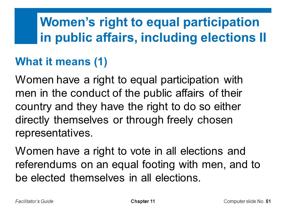 Facilitator's GuideChapter 11 What it means (1) Women have a right to equal participation with men in the conduct of the public affairs of their count