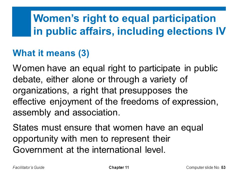 Facilitator's GuideChapter 11 What it means (3) Women have an equal right to participate in public debate, either alone or through a variety of organi