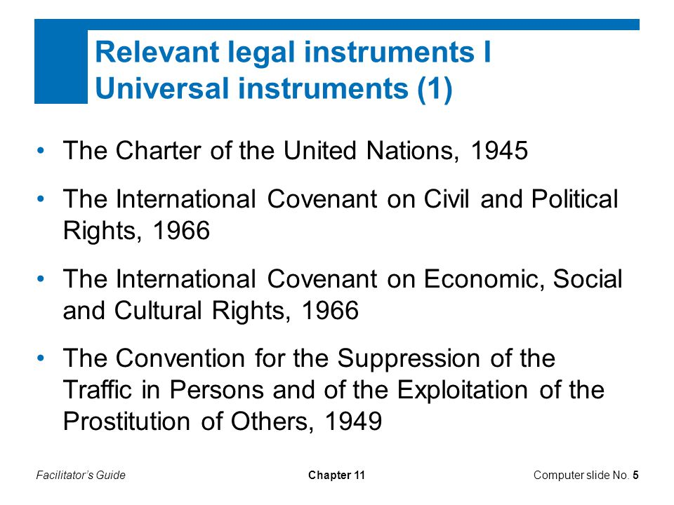 Facilitator's GuideChapter 11 Relevant legal instruments I Universal instruments (1) The Charter of the United Nations, 1945 The International Covenan
