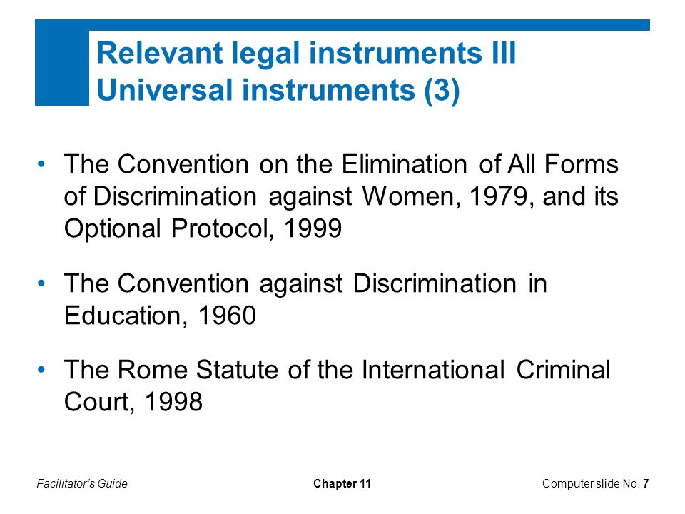 Facilitator's GuideChapter 11 Relevant legal instruments III Universal instruments (3) The Convention on the Elimination of All Forms of Discriminatio