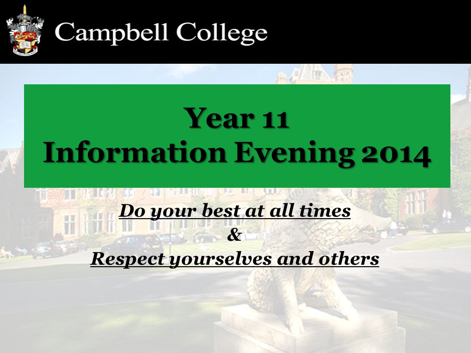 Year 11 Information Evening 2014 Do your best at all times & Respect yourselves and others