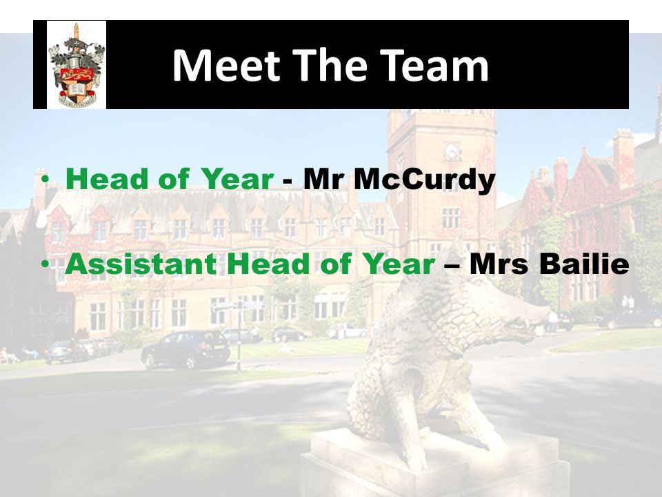 Meet The Team Head of Year - Mr McCurdy Assistant Head of Year – Mrs Bailie