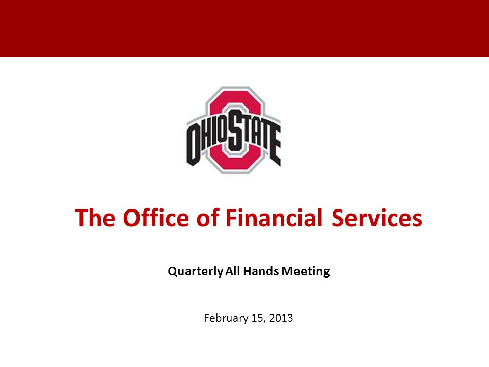 The Office of Financial Services Quarterly All Hands Meeting February 15, 2013