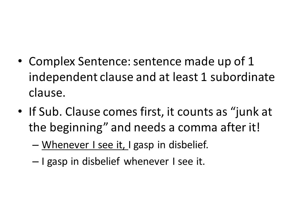 Complex Sentence: sentence made up of 1 independent clause and at least 1 subordinate clause.