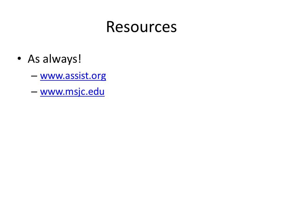 Resources As always! – www.assist.org www.assist.org – www.msjc.edu www.msjc.edu