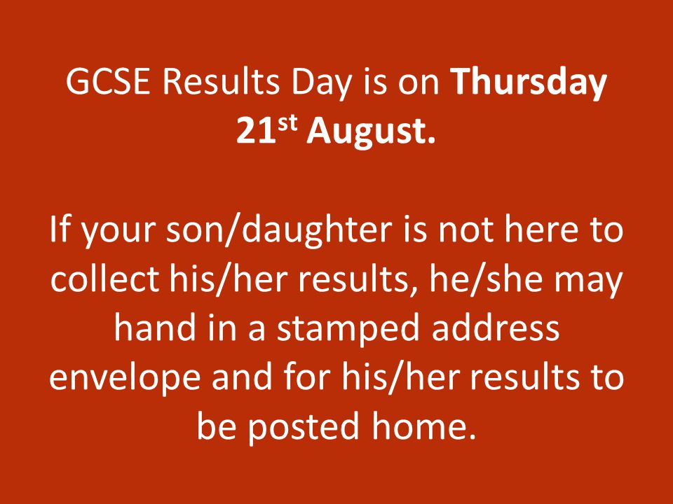 GCSE Results Day is on Thursday 21 st August.