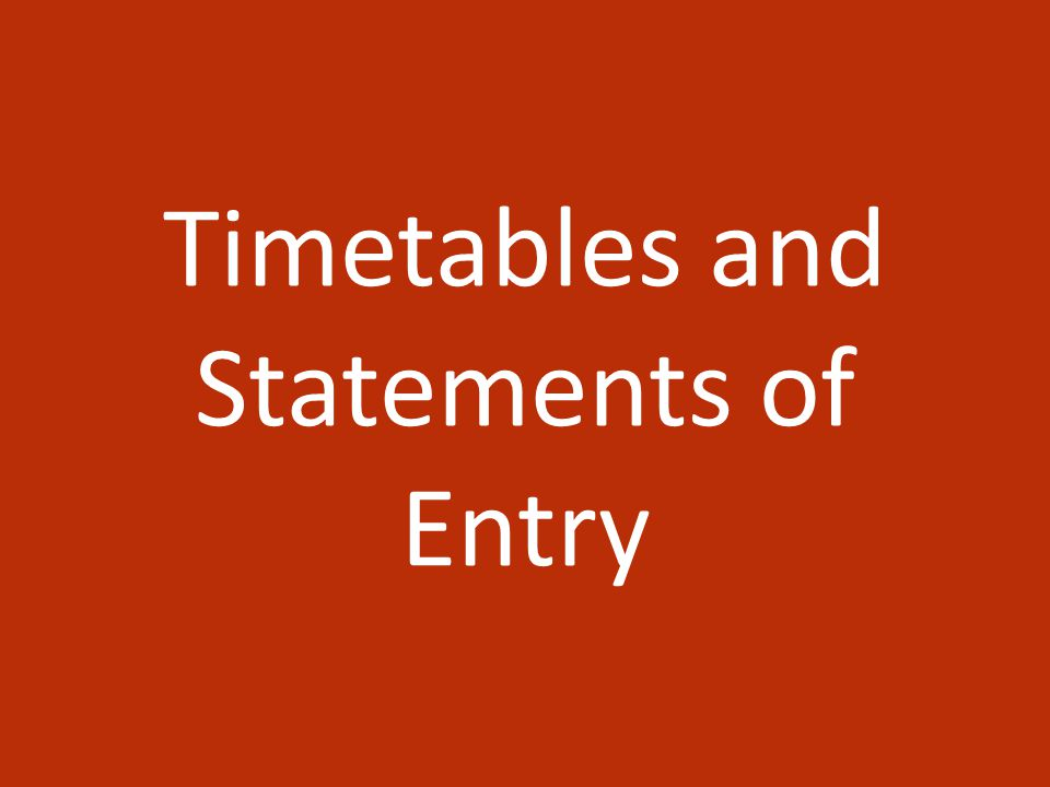 Timetables and Statements of Entry