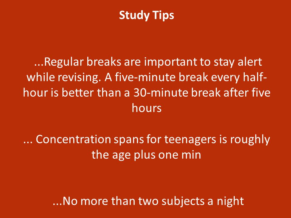 Study Tips...Regular breaks are important to stay alert while revising.