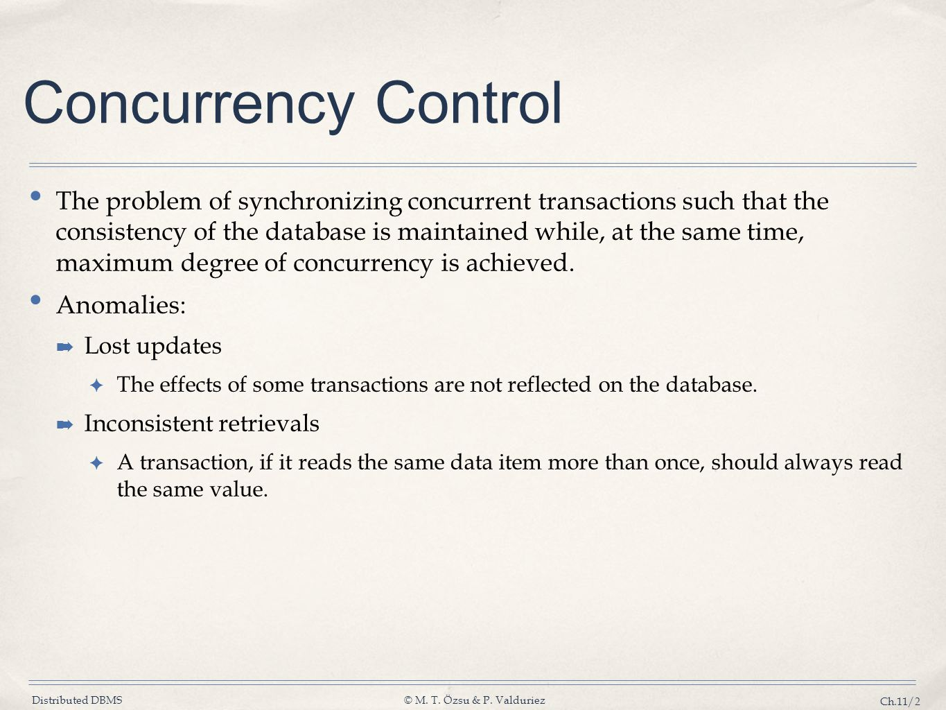 Distributed DBMS© M. T. Özsu & P. Valduriez Ch.11/2 Concurrency Control The problem of synchronizing concurrent transactions such that the consistency