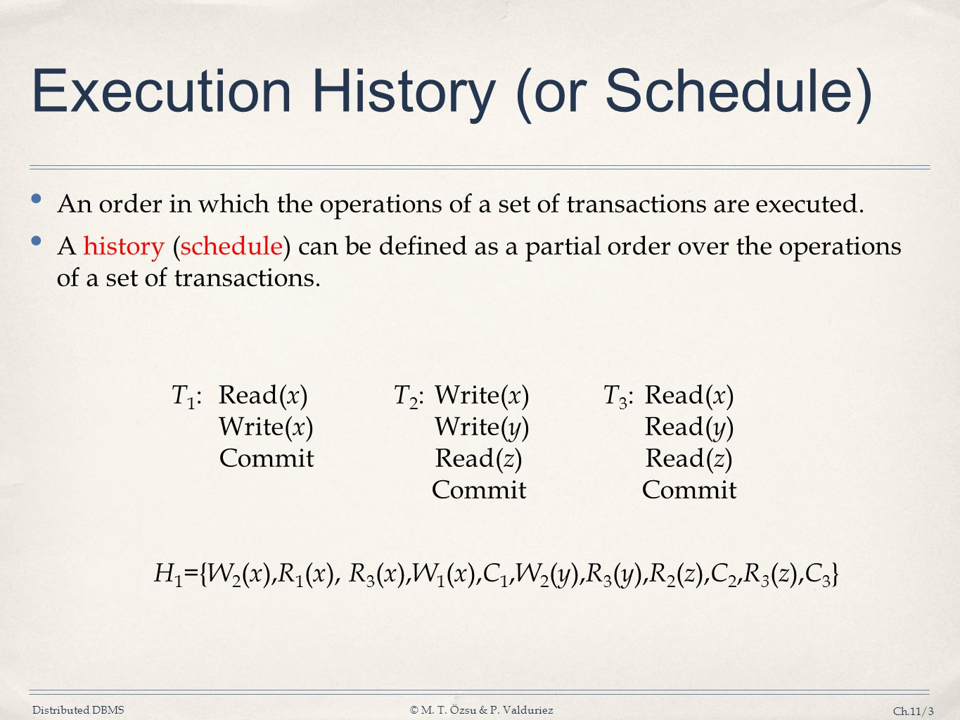 Distributed DBMS© M. T. Özsu & P. Valduriez Ch.11/3 Execution History (or Schedule) An order in which the operations of a set of transactions are exec