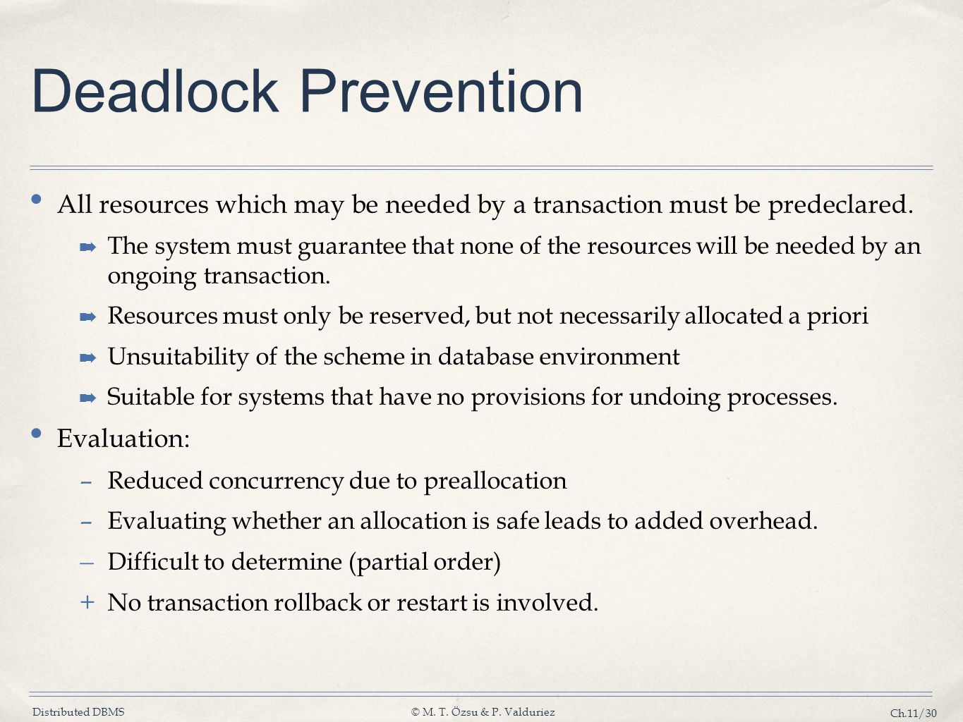 Distributed DBMS© M. T. Özsu & P. Valduriez Ch.11/30 Deadlock Prevention All resources which may be needed by a transaction must be predeclared. ➡ The