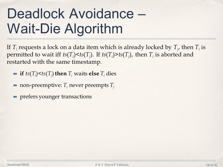 Distributed DBMS© M. T. Özsu & P. Valduriez Ch.11/32 Deadlock Avoidance – Wait-Die Algorithm If T i requests a lock on a data item which is already lo