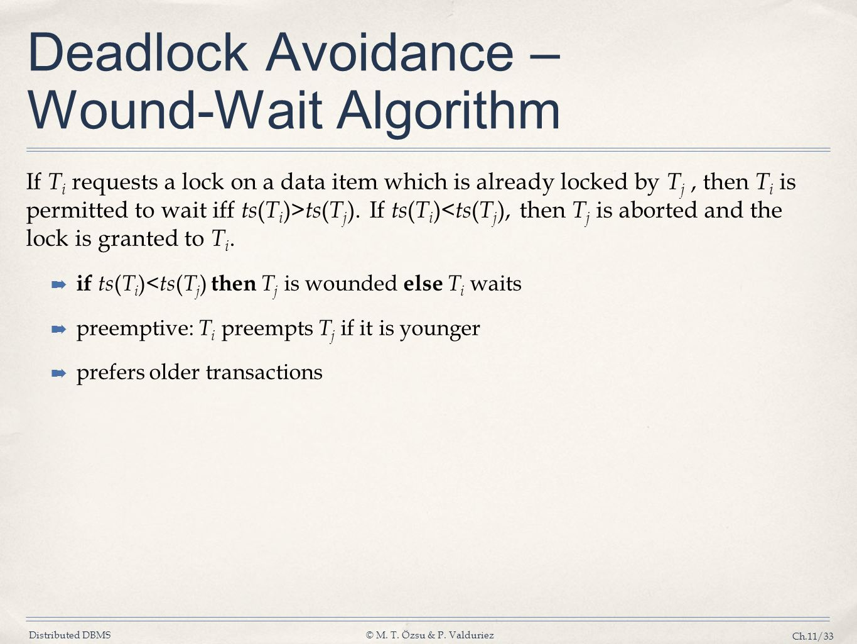 Distributed DBMS© M. T. Özsu & P. Valduriez Ch.11/33 Deadlock Avoidance – Wound-Wait Algorithm If T i requests a lock on a data item which is already