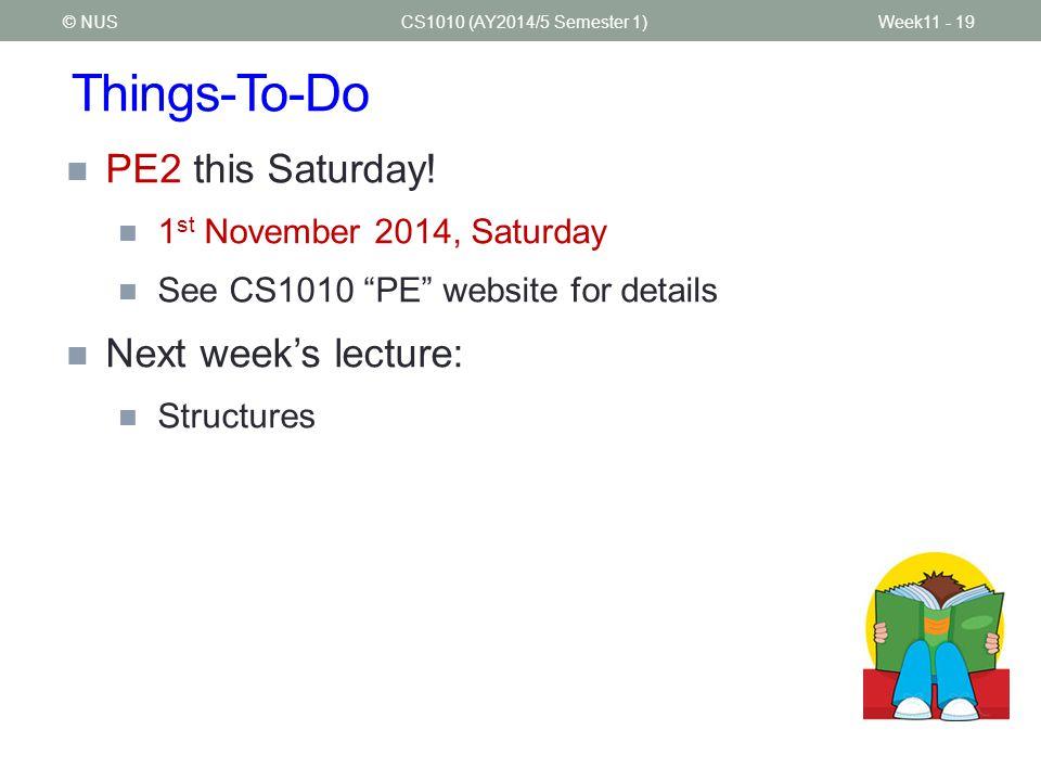 Things-To-Do CS1010 (AY2014/5 Semester 1)Week11 - 19 PE2 this Saturday.