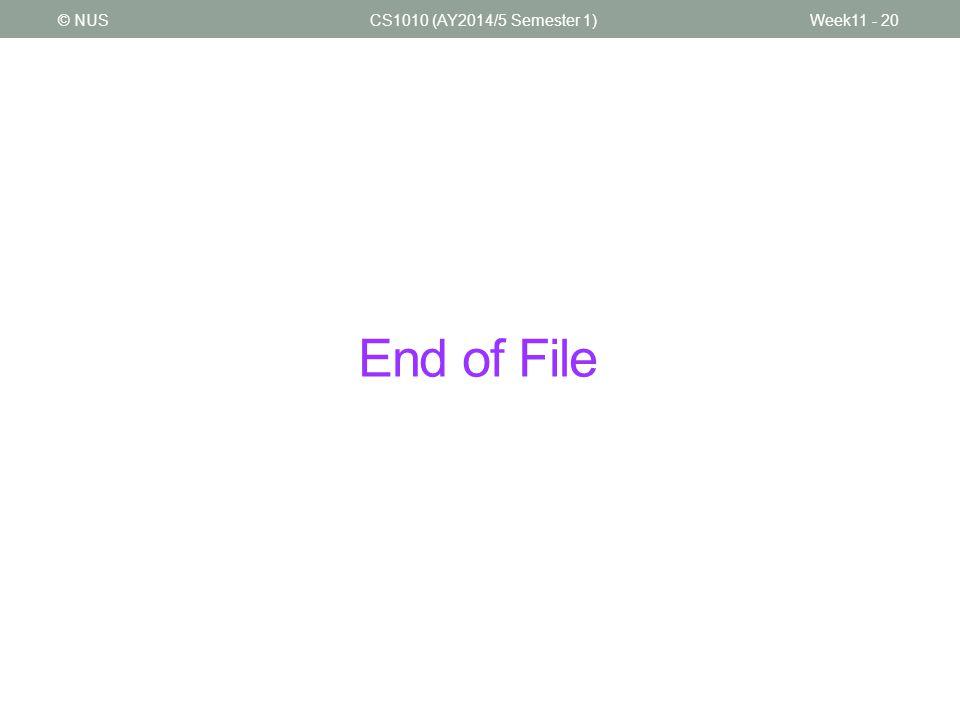 End of File CS1010 (AY2014/5 Semester 1)Week11 - 20© NUS