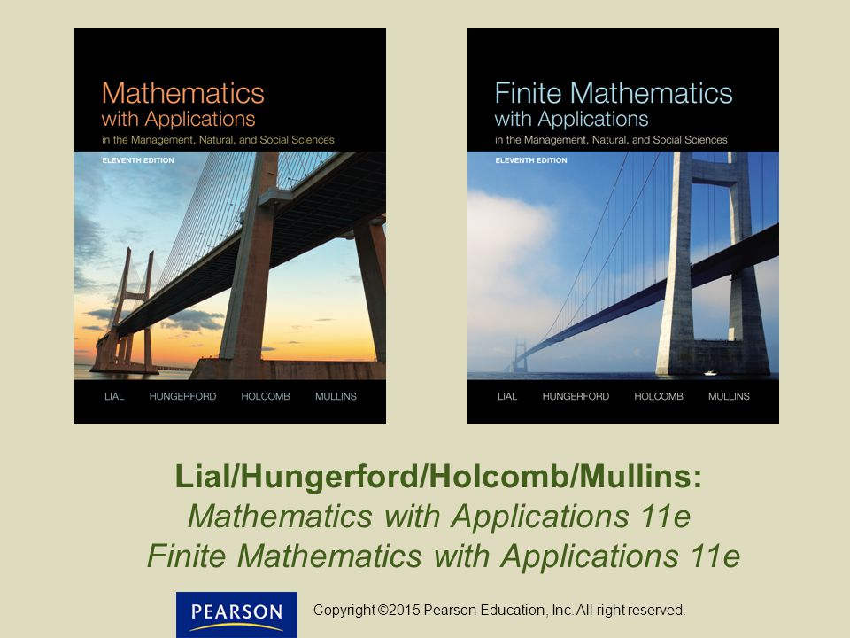 Lial/Hungerford/Holcomb/Mullins: Mathematics with Applications 11e Finite Mathematics with Applications 11e Copyright ©2015 Pearson Education, Inc. Al