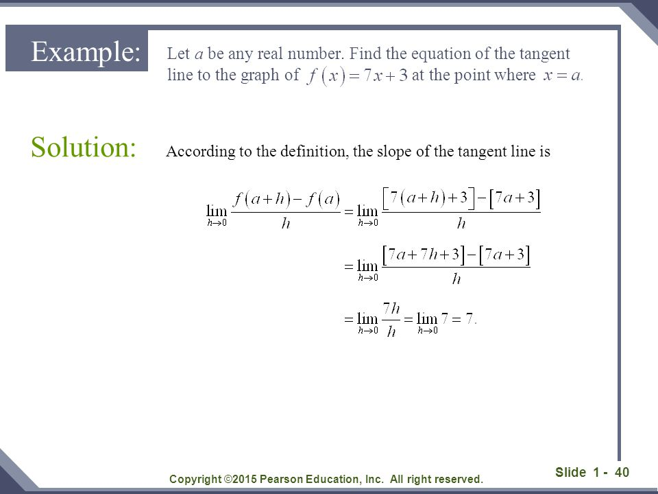 Slide 1 - 40 According to the definition, the slope of the tangent line is Solution: Copyright ©2015 Pearson Education, Inc. All right reserved. Examp