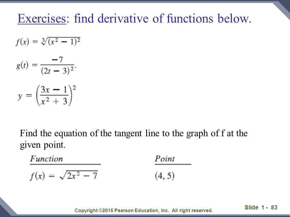 Slide 1 - 83 Exercises: find derivative of functions below. Copyright ©2015 Pearson Education, Inc. All right reserved. Find the equation of the tange