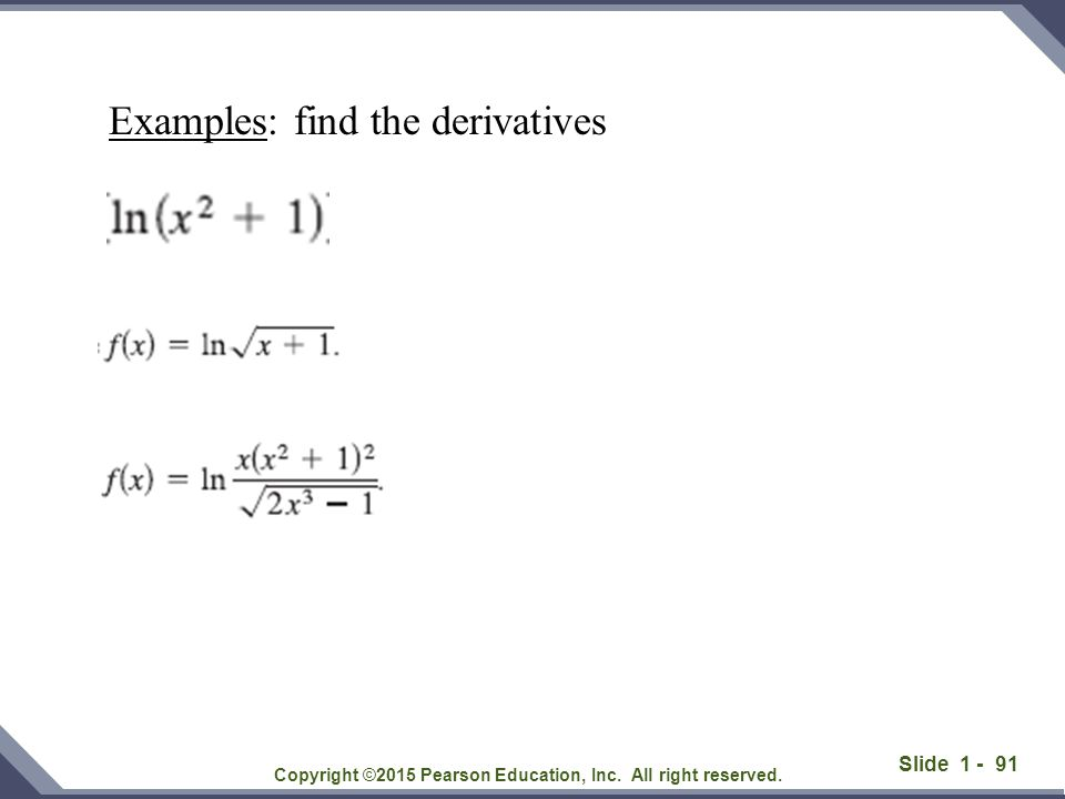 Slide 1 - 91 Copyright ©2015 Pearson Education, Inc. All right reserved. Examples: find the derivatives