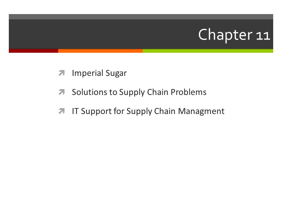 Chapter 11  Imperial Sugar  Solutions to Supply Chain Problems  IT Support for Supply Chain Managment