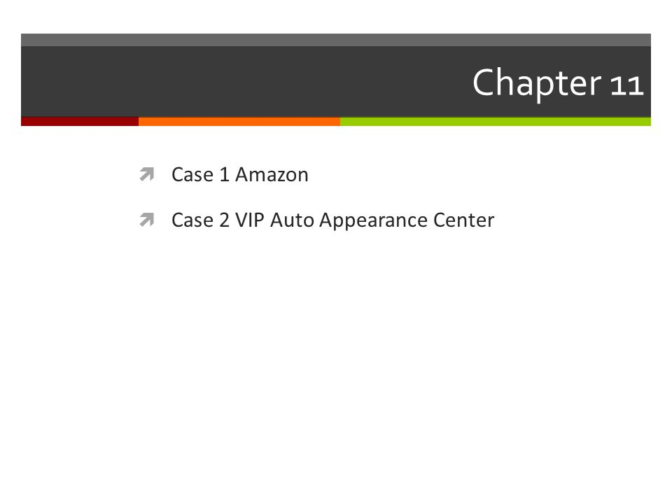 Chapter 11  Case 1 Amazon  Case 2 VIP Auto Appearance Center
