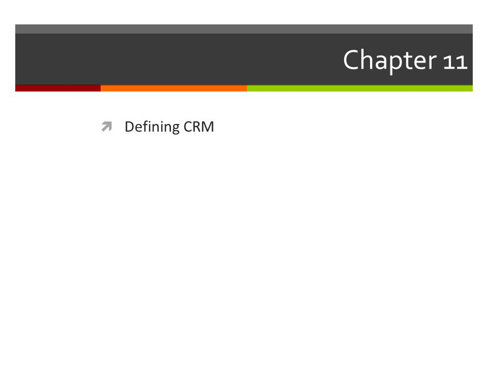 Chapter 11  Defining CRM