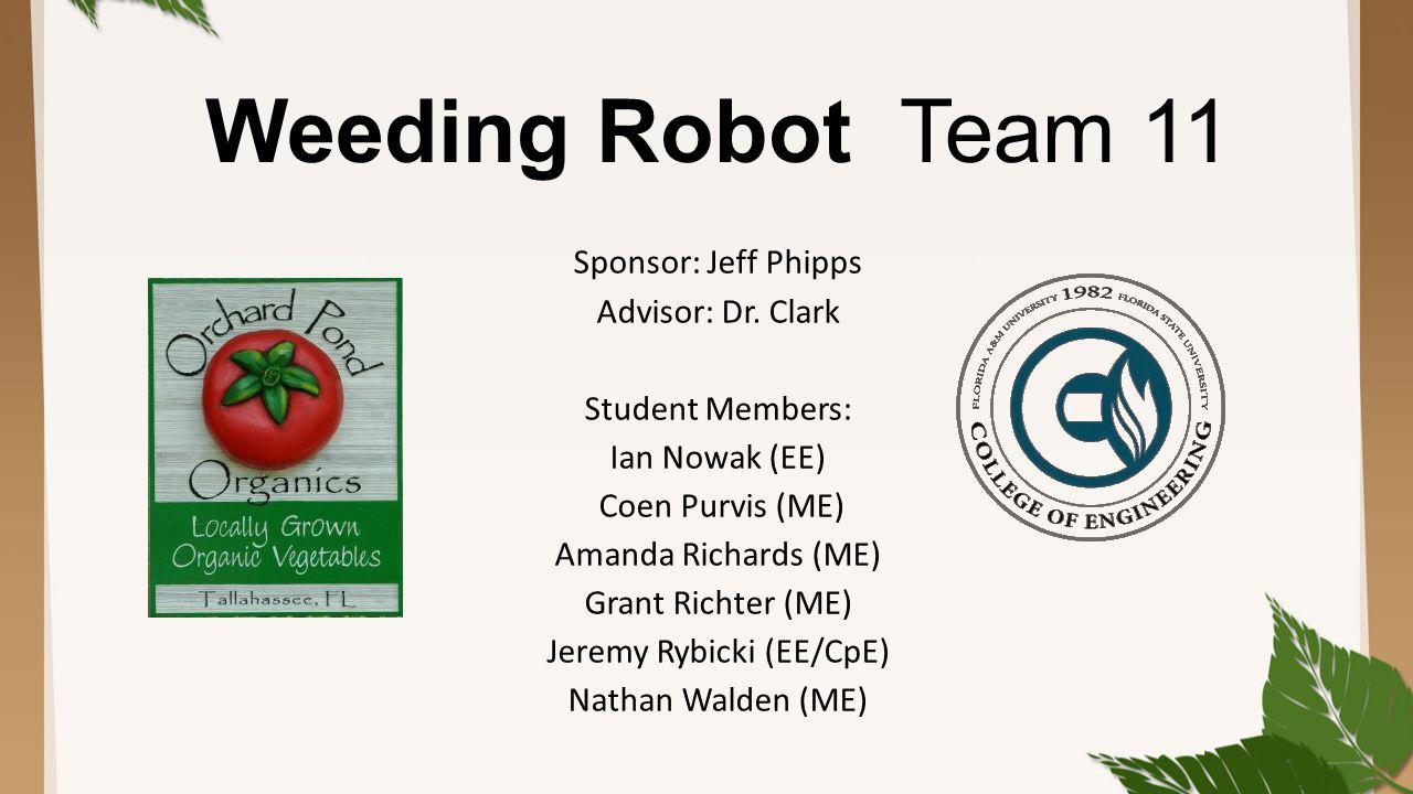 Weeding Robot Team 11 Sponsor: Jeff Phipps Advisor: Dr.