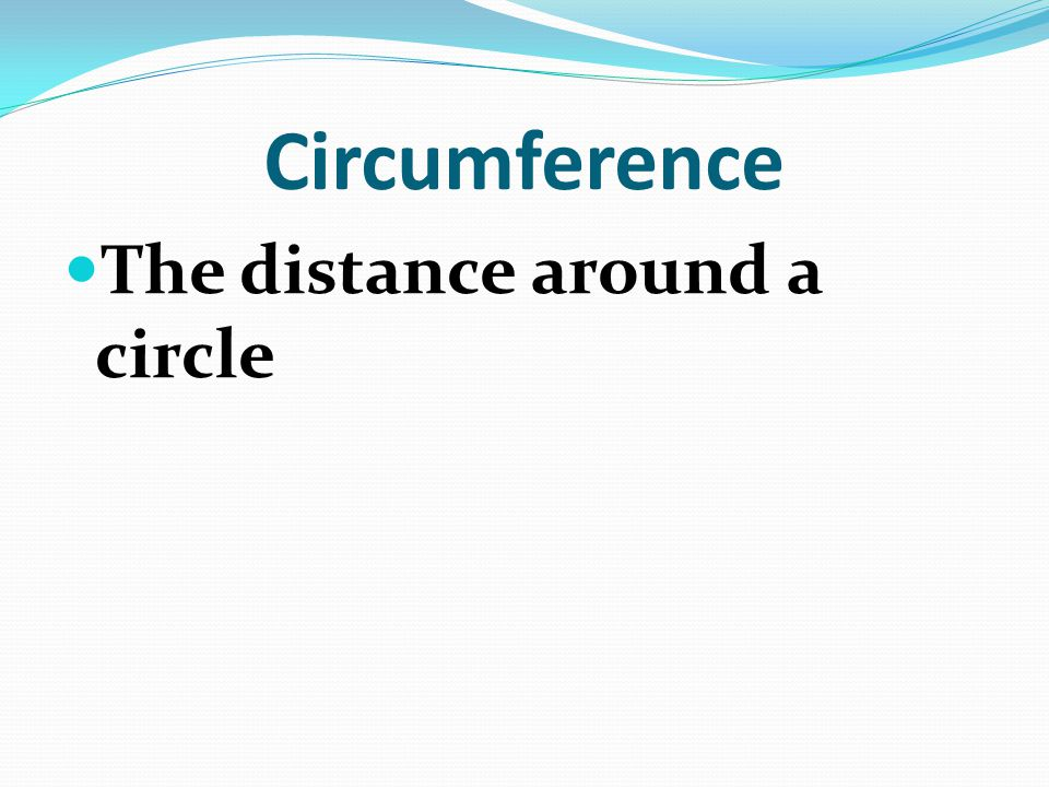 Circumference The distance around a circle