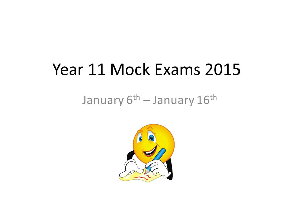 Year 11 Mock Exams 2015 January 6 th – January 16 th