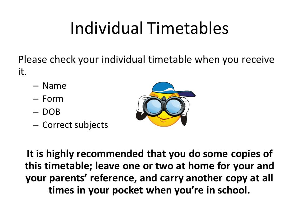 Individual Timetables Please check your individual timetable when you receive it. – Name – Form – DOB – Correct subjects It is highly recommended that