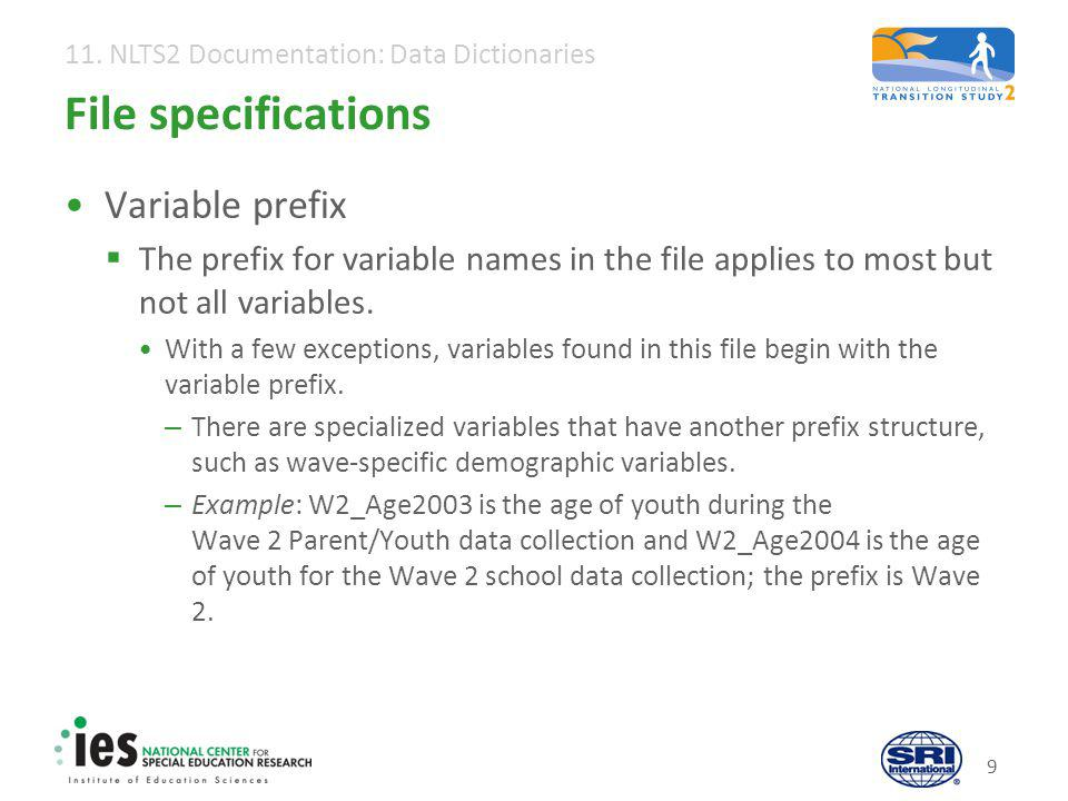 11. NLTS2 Documentation: Data Dictionaries 9 File specifications Variable prefix  The prefix for variable names in the file applies to most but not a