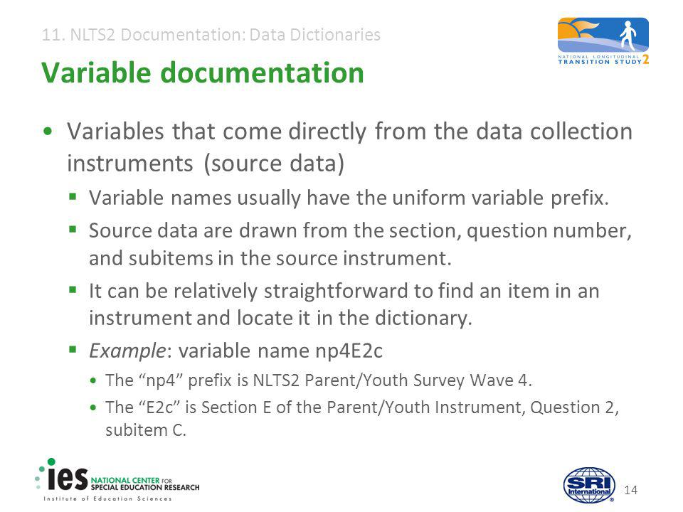 11. NLTS2 Documentation: Data Dictionaries 14 Variable documentation Variables that come directly from the data collection instruments (source data) 