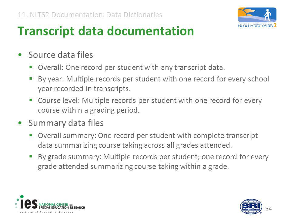 11. NLTS2 Documentation: Data Dictionaries 34 Transcript data documentation Source data files  Overall: One record per student with any transcript da
