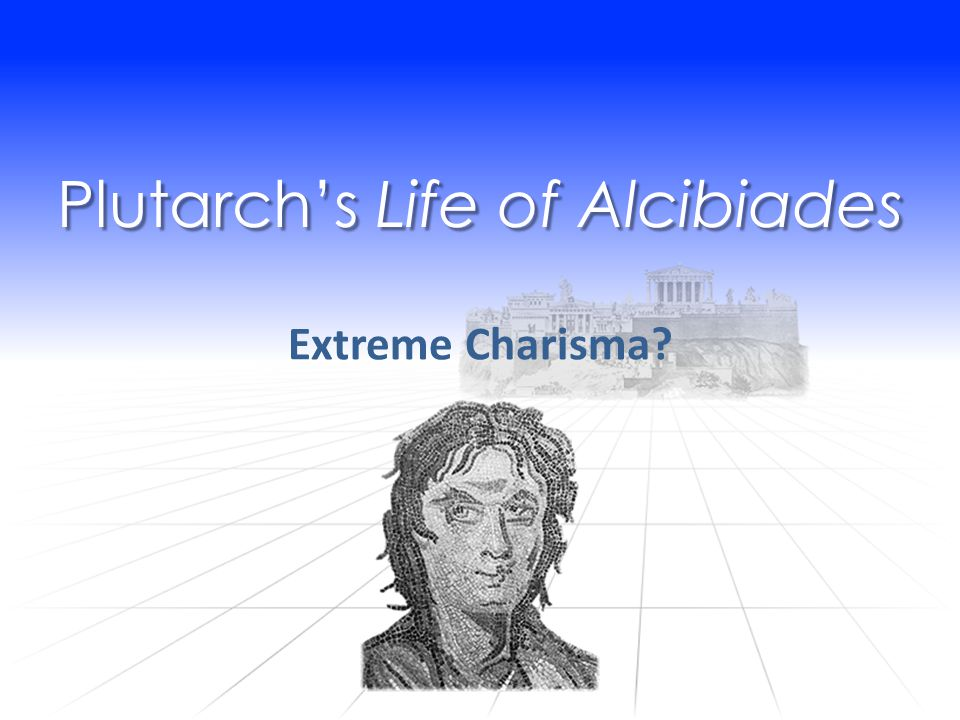 Plutarch's Life of Alcibiades Extreme Charisma?
