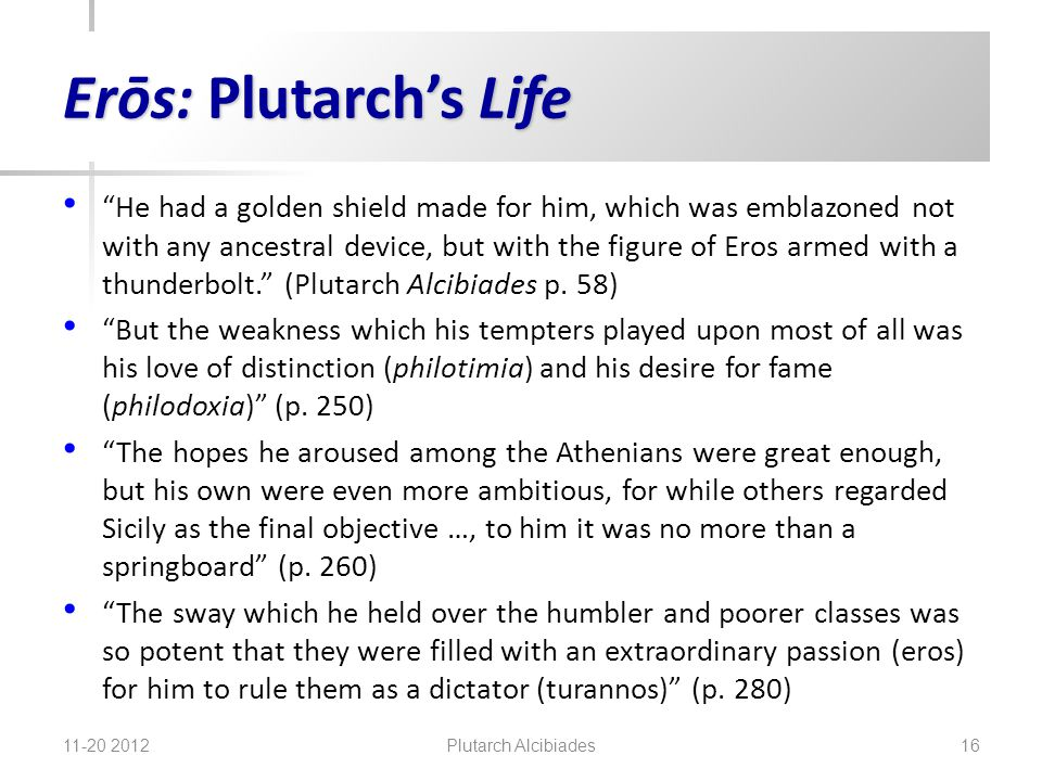 "Erōs: Plutarch's Life ""He had a golden shield made for him, which was emblazoned not with any ancestral device, but with the figure of Eros armed with"
