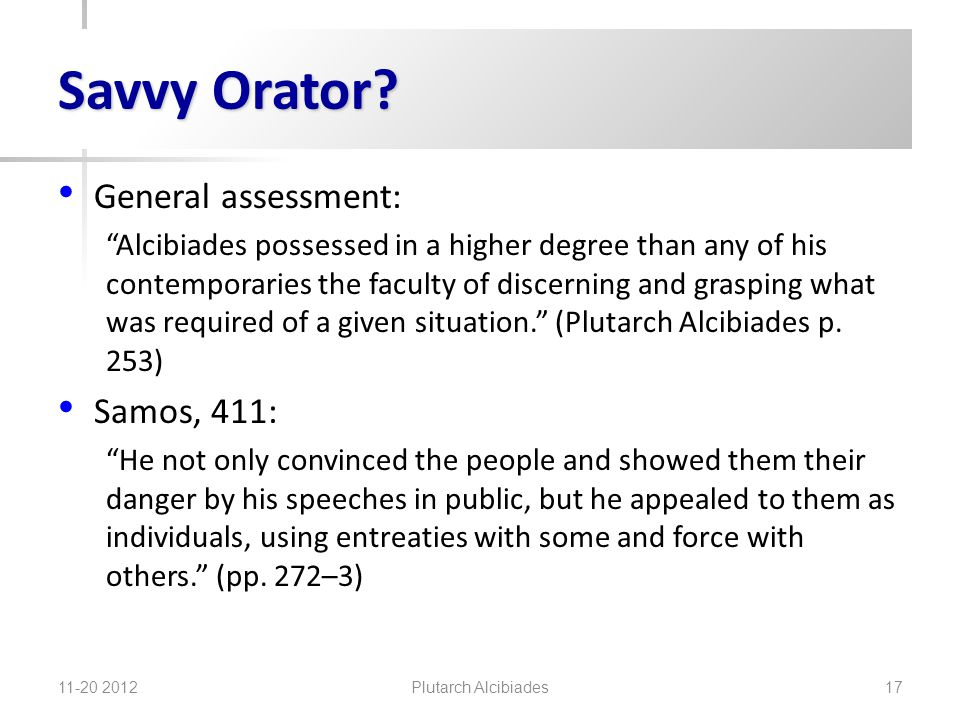 "Savvy Orator? General assessment: ""Alcibiades possessed in a higher degree than any of his contemporaries the faculty of discerning and grasping what"