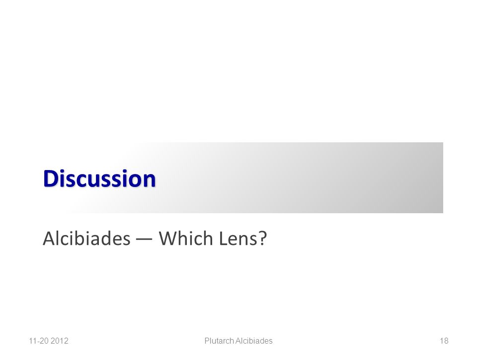 Discussion Alcibiades — Which Lens? 11-20 2012 Plutarch Alcibiades 18