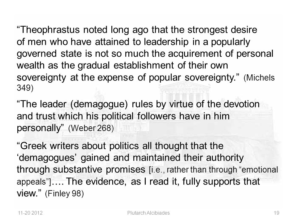 """Theophrastus noted long ago that the strongest desire of men who have attained to leadership in a popularly governed state is not so much the acquire"