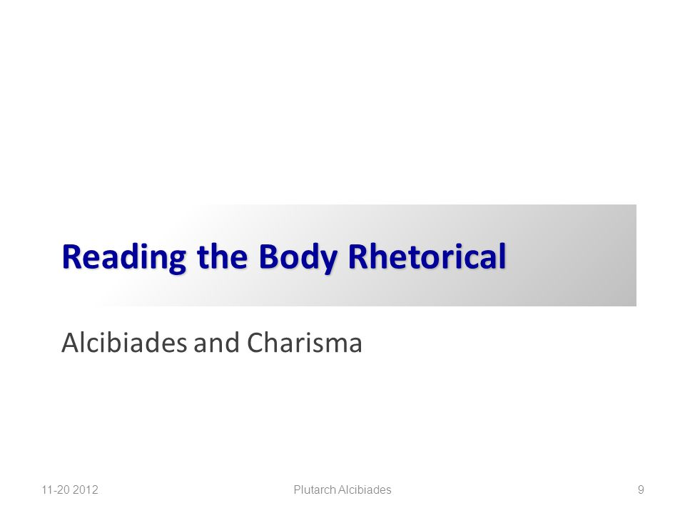 Reading the Body Rhetorical Alcibiades and Charisma 11-20 2012 Plutarch Alcibiades 9