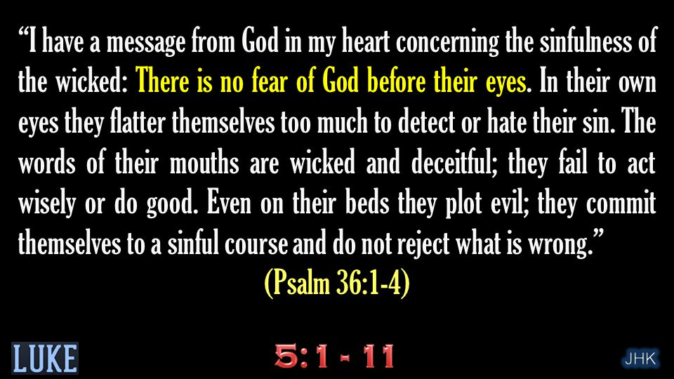 I have a message from God in my heart concerning the sinfulness of the wicked: There is no fear of God before their eyes.